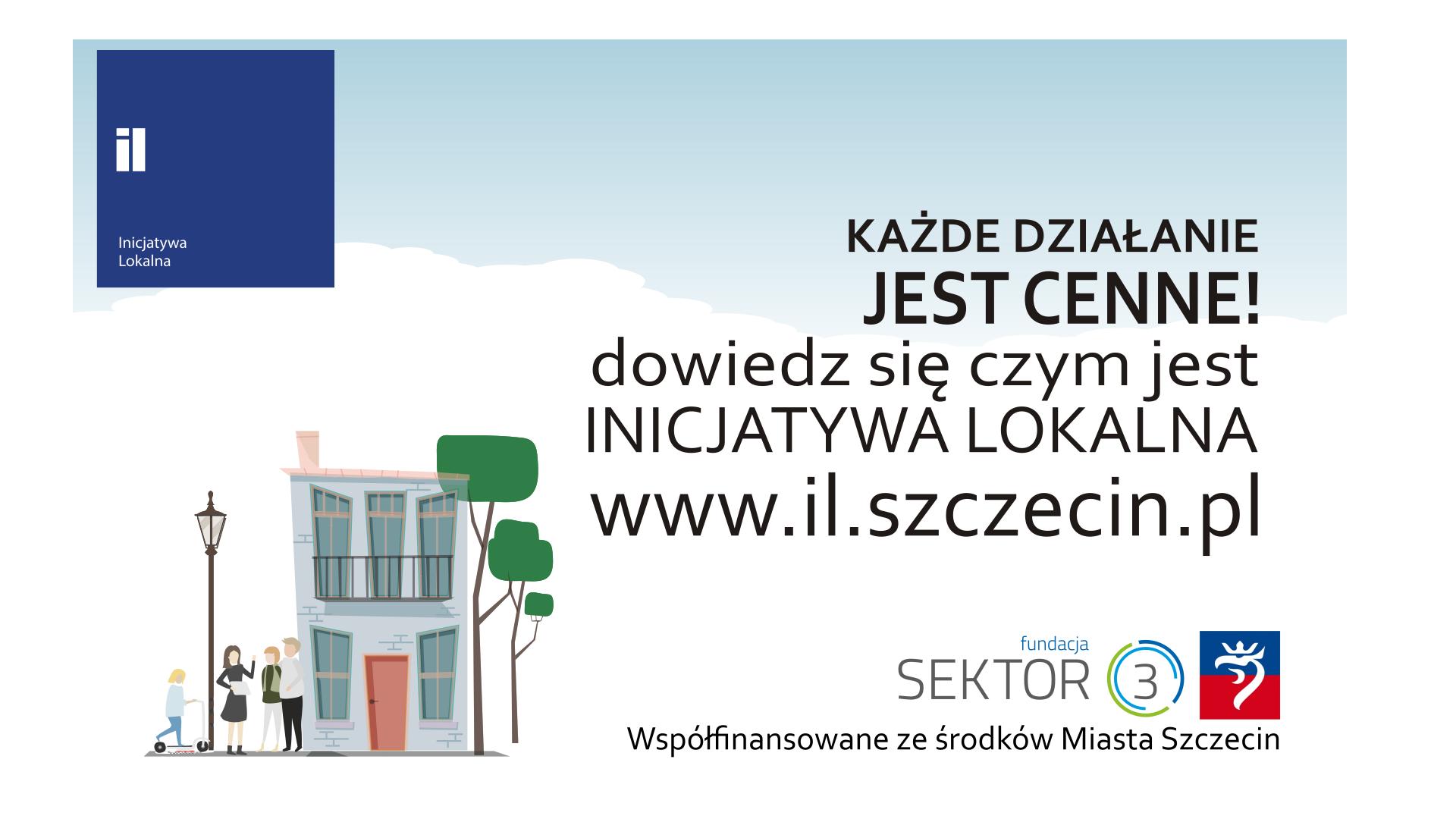 W lewej części grafiki znajduje się kamienica na tle nieba. W prawej części grafiki znajduje się tekst każde działanie jest cenne, dowiedz się czym jest Inicjatywa Lokalna, www.il.szczecin.pl