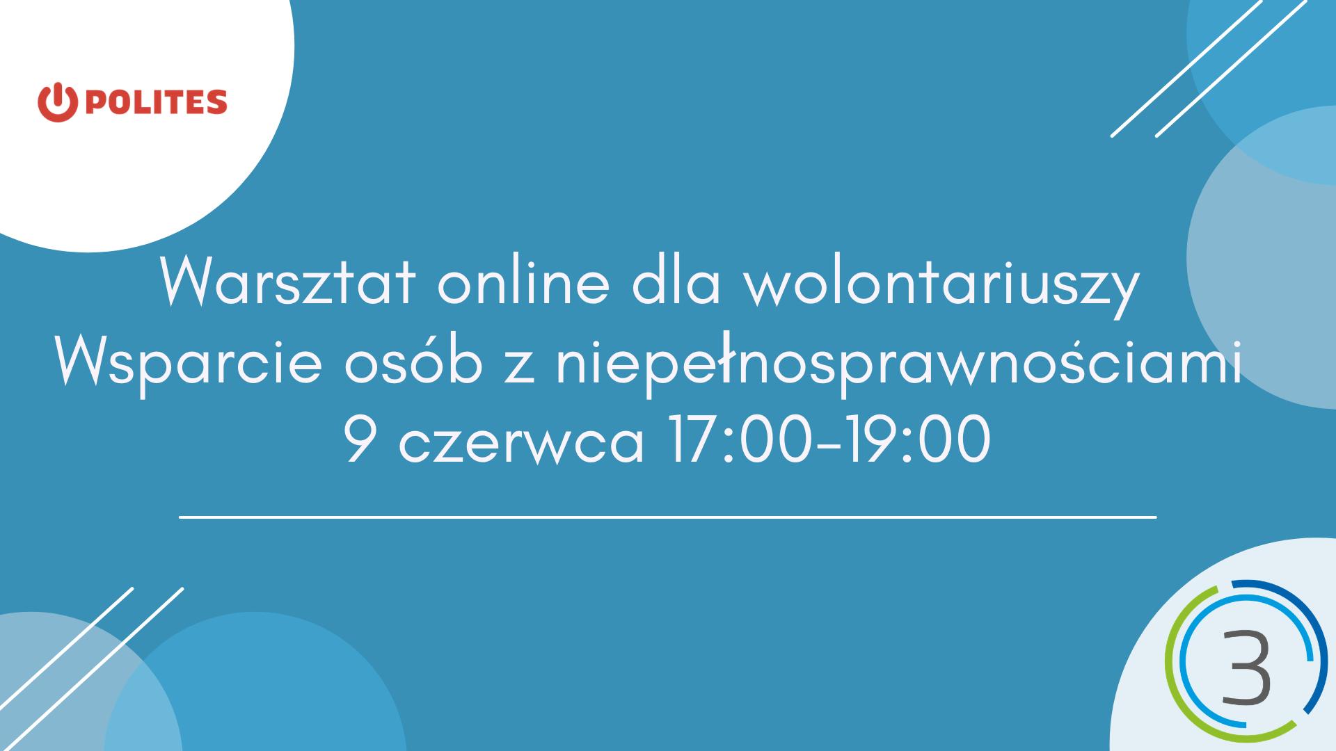 Na niebieskim tle znajduje się tekst Warsztat online dla wolontariuszy, wsparcie osób z niepełnosprawnościami, 9 czerwca godzina 17 do 19. W lewym górnym rogu znajduje się logotyp Stowarzyszenia Polites. W prawym dolnym rogu znajduje się logotyp Sektor 3 Szczecin