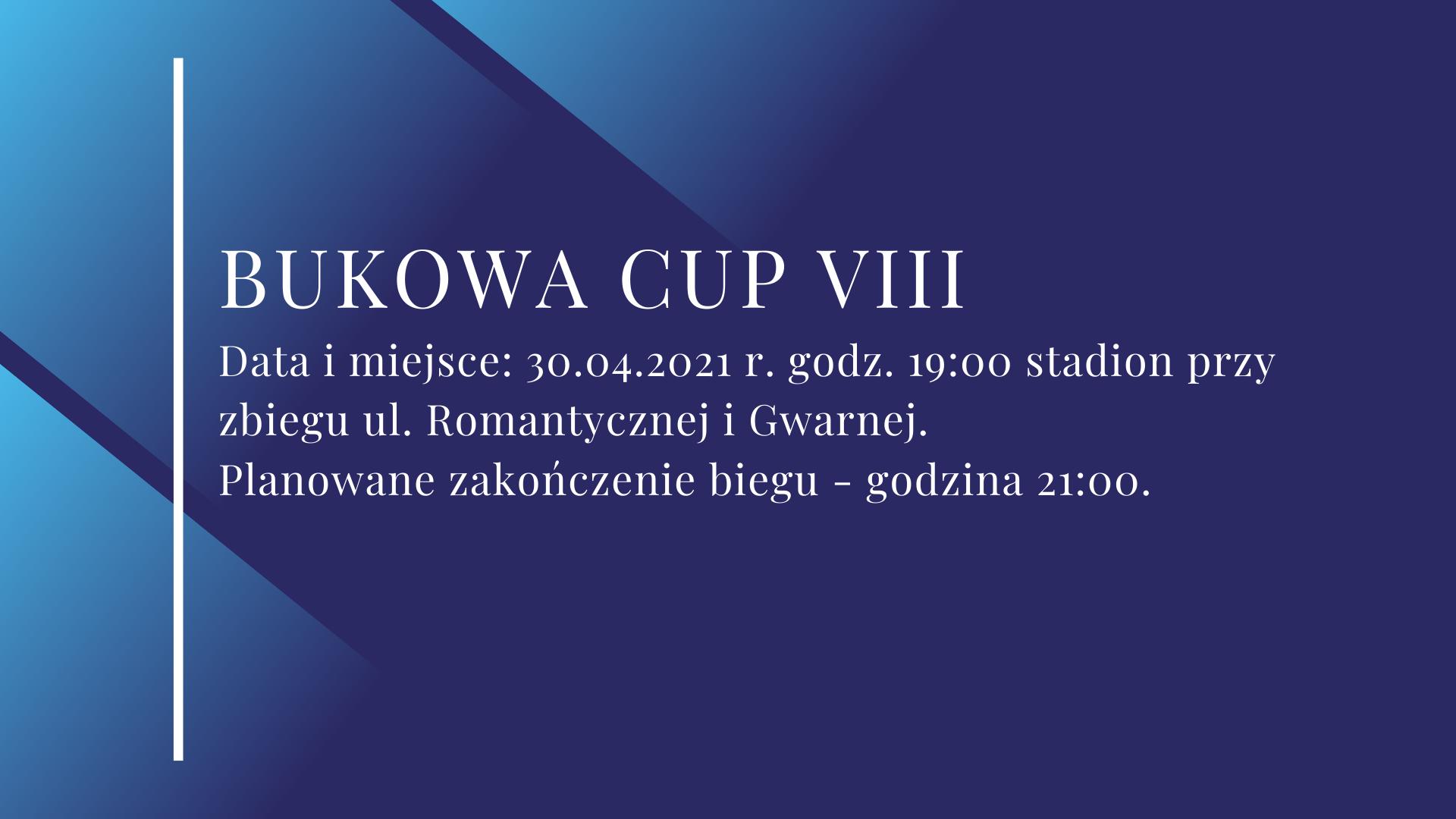 Tłem grafiki są kafle w różnym odcieniu koloru niebieskiego. W centralnym punktcie znajduje się tekst Bukowa Cup VIII,Data i miejsce: 30.04.2021 r. godz. 19:00 stadion przy zbiegu ul. Romantycznej i Gwarnej. Planowane zakończenie biegu - godzina 21:00.