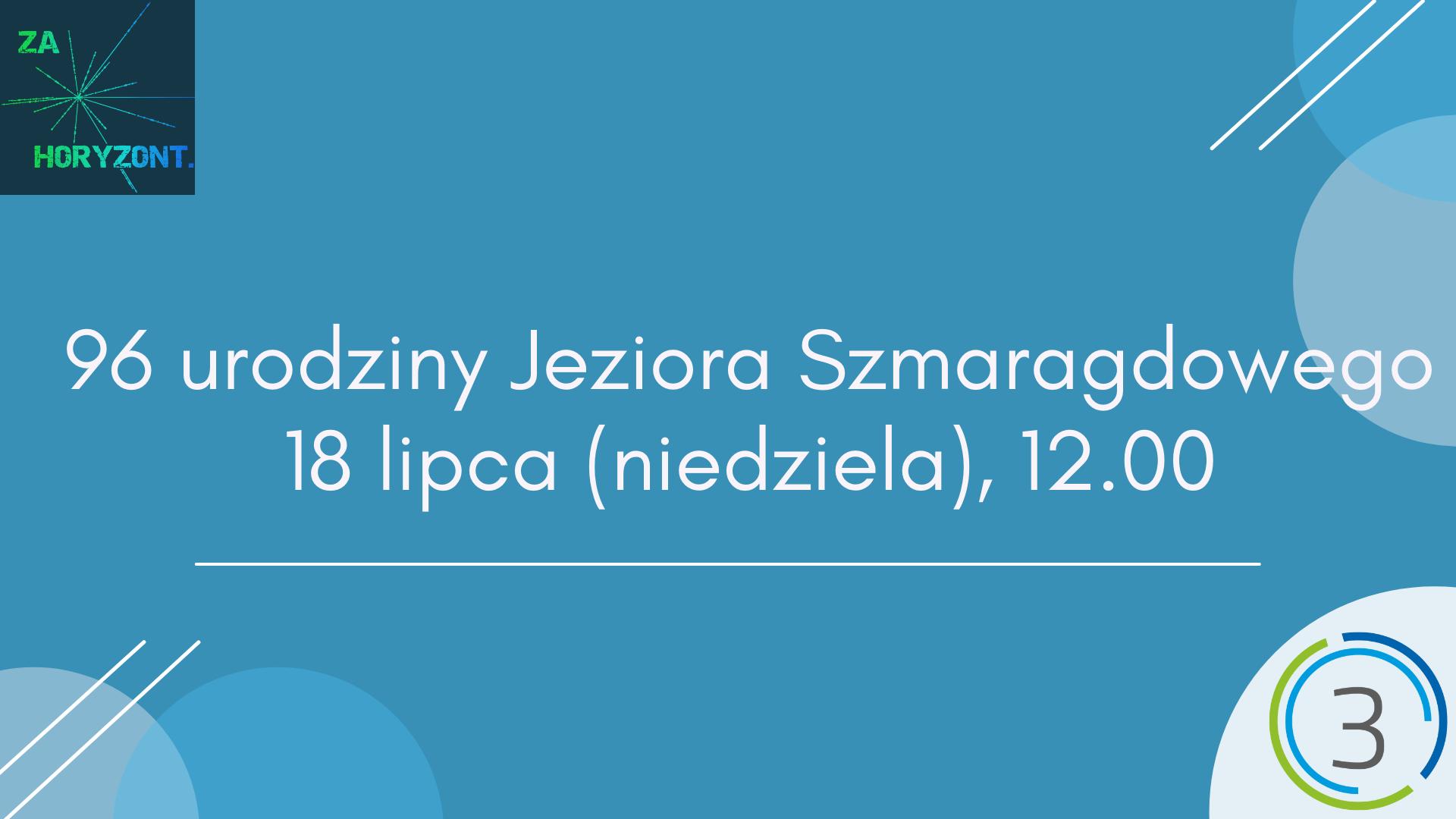 Na niebieskim tle w centrum grafiki znajduje się napis 96 urodziny Jeziora Szmaragdowego, 17 lipca (niedziela), godzina 12.00. W lewym górnym rogu znajduje się logotyp Fundacji Kamienica1. W prawym dolnym rogu znajduje się logotyp Sektor 3 Szczecin