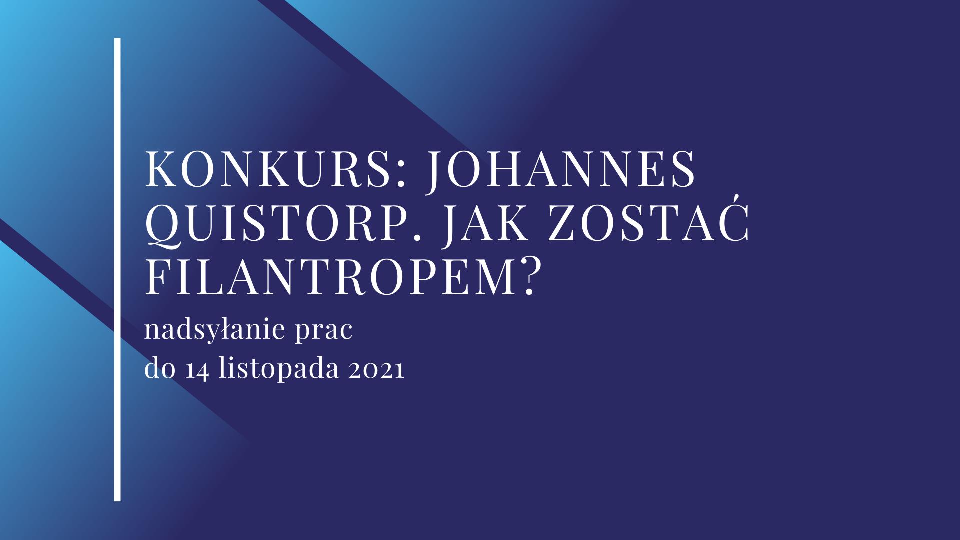 Na granatowym tle znajduje się biały napis Konkurs: Johannes Quistorp. Jak zostać filantropem? Nadsyłanie prac do 14 listopada 2021